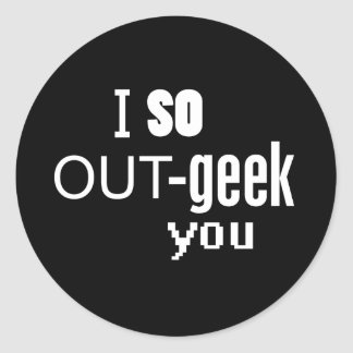 I So OUT-geek you Classic Round Sticker