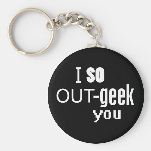 I So OUT-geek you Keychain