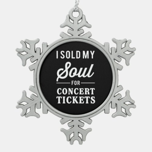 I Sold My Soul for Concert Tickets Snowflake Pewter Christmas Ornament