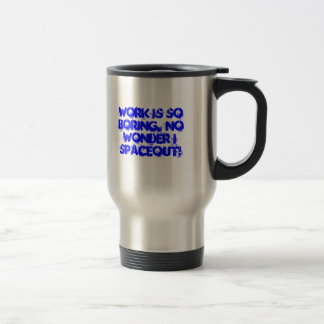 I spaceout. 15 oz stainless steel travel mug