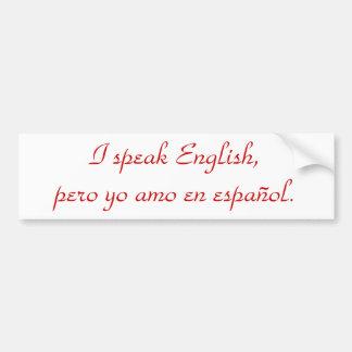I speak English, pero yo amo en español. Bumper Sticker