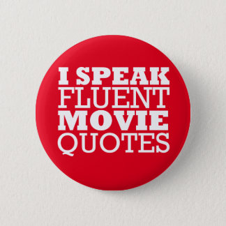 I Speak Fluent Movie Quotes - Funny - Many colors Pinback Button