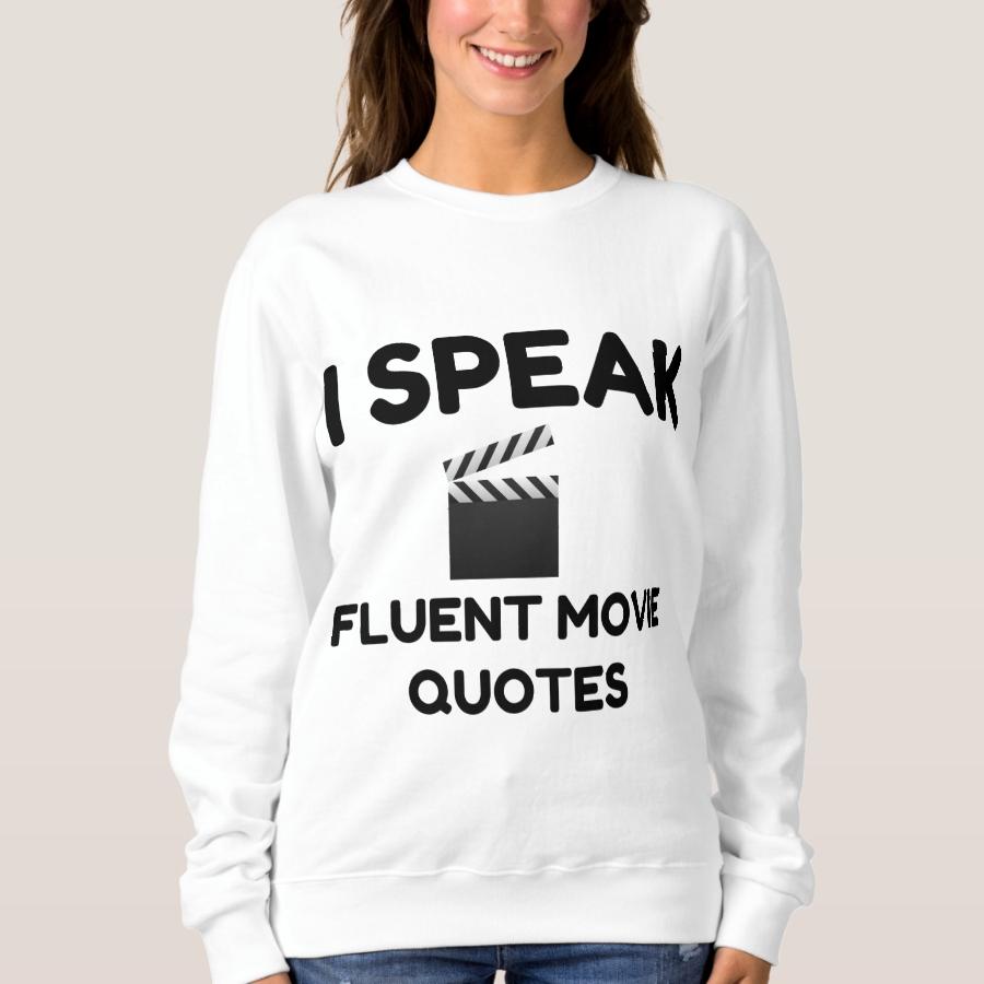 I Speak Fluent Movie Quotes Sweatshirt - Creative Long-Sleeve Fashion Shirt Designs