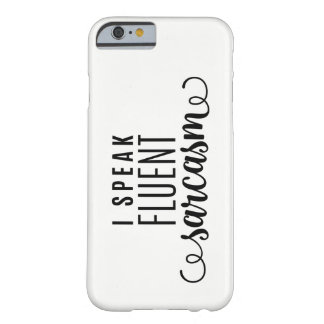 I Speak Fluent Sarcasm Barely There iPhone 6 Case