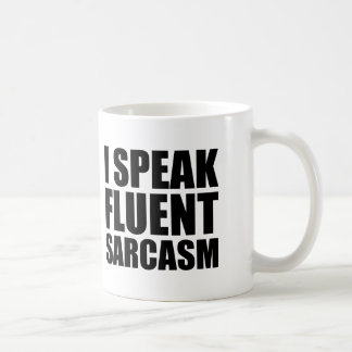 I speak fluent sarcasm funny mug
