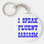 I Speak Fluent Sarcasm Keychains