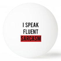 I speak fluent sarcasm Ping-Pong ball