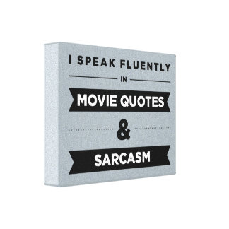 I Speak Fluently in Movie Quotes and Sarcasm Canvas Print