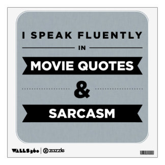 I Speak Fluently in Movie Quotes and Sarcasm Wall Sticker