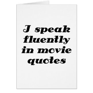 I Speak Fluently in Movie Quotes Card