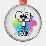 I Speak Geek Metal Ornament