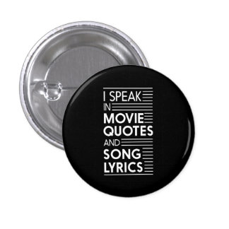 I Speak in Movie Quotes and Song Lyrics 1 Inch Round Button