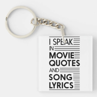 I Speak in Movie Quotes and Song Lyrics Keychain