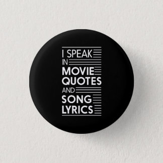 I Speak in Movie Quotes and Song Lyrics Pinback Button