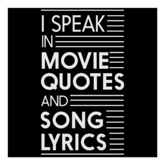 I Speak in Movie Quotes and Song Lyrics Poster