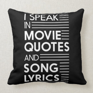 I Speak in Movie Quotes and Song Lyrics Throw Pillow