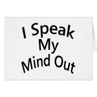 I Speak My Mind Out Greeting Card