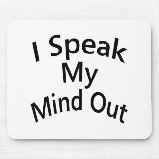 I Speak My Mind Out Mouse Pad
