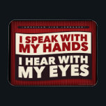 "I speak with my hands. an ASL magnet<br><div class=""desc"">great for office,  school or home.
