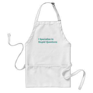 I Specialize in Stupid Questions Adult Apron