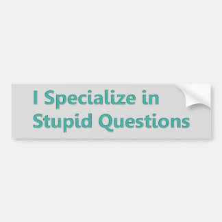 I Specialize in Stupid Questions Bumper Sticker
