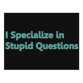 I Specialize in Stupid Questions Postcard