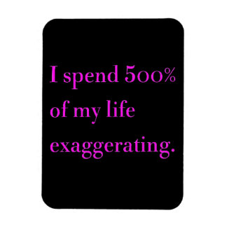 I spend 500% of my life exaggerating funny laughs magnet