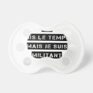 I SPENT TIME but I am MILITANT Pacifier