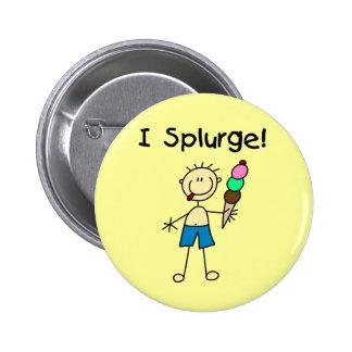 I Splurge Tshirts and Gifts Pin