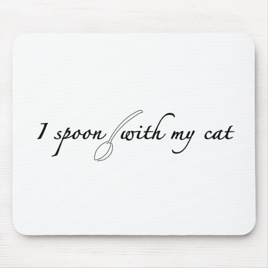 I Spoon With My Cat Mouse Pad