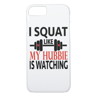 I Squat Like My Hubbie Is Watching iPhone 7 Case