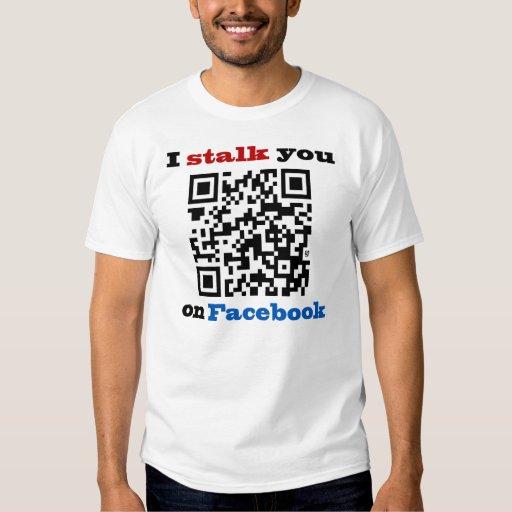 I Stalk You On Facebook QR Code Shirt