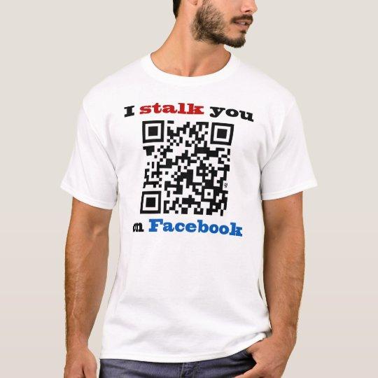 I Stalk You On Facebook QR Code T-Shirt