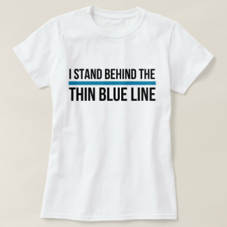 I Stand Behind the Thin Blue Line T-Shirt