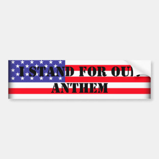 I Stand For Our Anthem Bumper Sticker