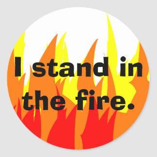 I stand in the fire. classic round sticker