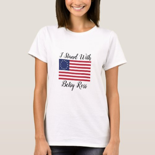 I Stand With Betsy Ross flag t_shirt