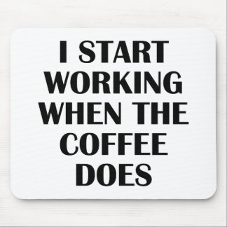 I Start Working When The Coffee Does Mouse Pad