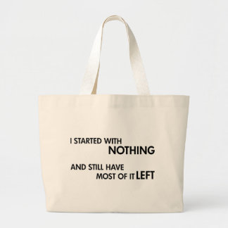 I Started With Nothing Large Tote Bag