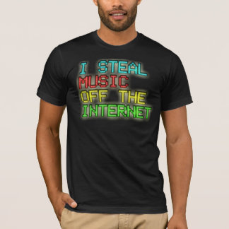 I Steal Music Off The Internet T-Shirt