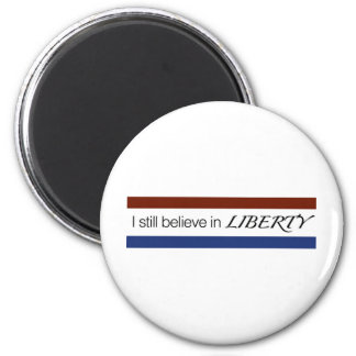 I STILL BELIEVE IN LIBERTY MAGNET