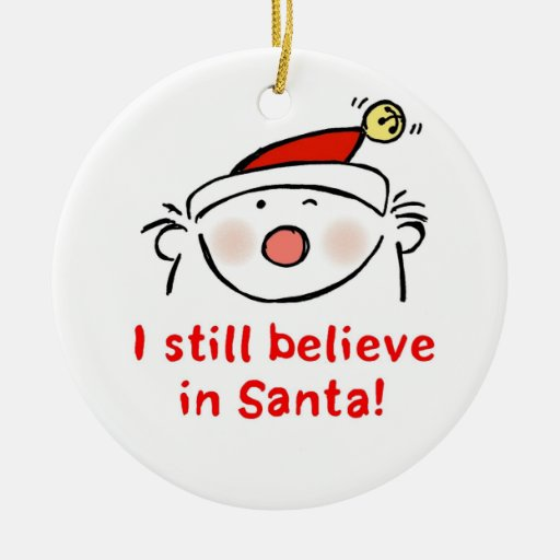 I Still Believe in Santa! Christmas Tree Ornaments | Zazzle