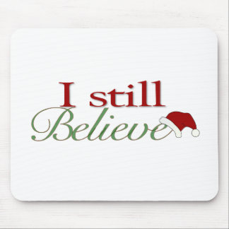 I Still Believe (In Santa) Mouse Pad