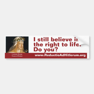 I still believe in the right to life. Do you? Bumper Sticker