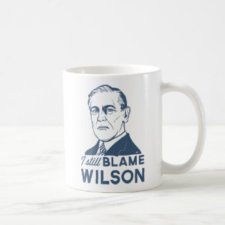 I Still Blame Woodrow Wilson Coffee Mug