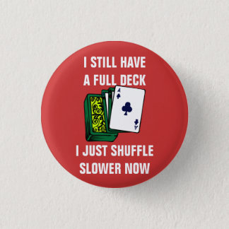 I Still Have a Full Deck I Just Shuffle Slower Now Pinback Button