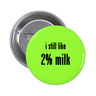 i still like 2% milk pinback button