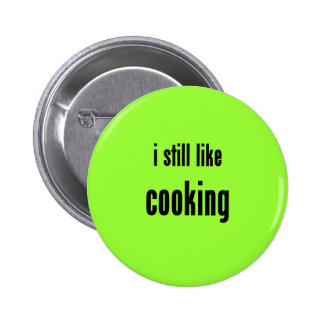 i still like cooking pinback button