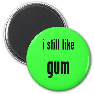 i still like gum magnets
