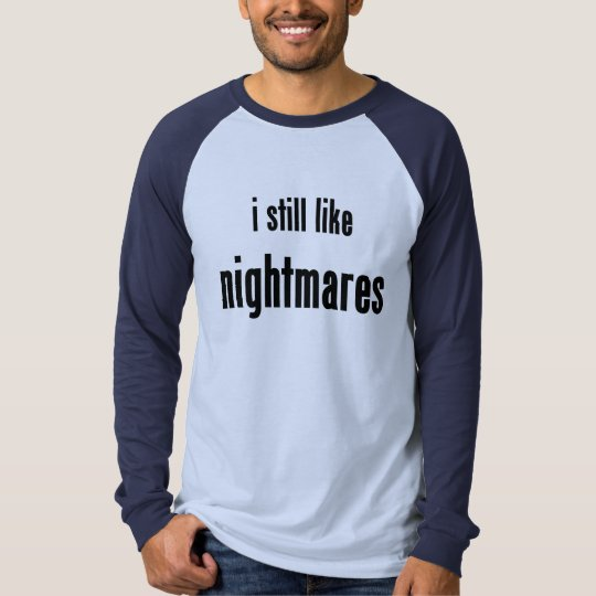i still like nightmares T-Shirt